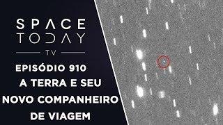 A Terra E Seu Novo Companheiro de Viagem - Space Today TV Ep.910