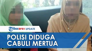 Oknum Polisi Diduga Cabuli Ibu Mertua, padahal Baru 6 Bulan Menikah dengan Anak Korban