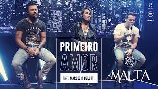 Malta - Primeiro Amor Part. Marcos & Belutti (Álbum Indestrutível) [Clipe Oficial]