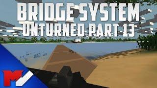 Bridge System - Unturned Gameplay - Part 13