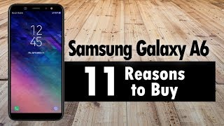 11 Reasons to Buy the Samsung Galaxy A6