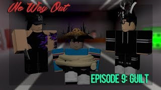 「ROBLOX SERIES || No Way Out || Episode 9: Guilt」
