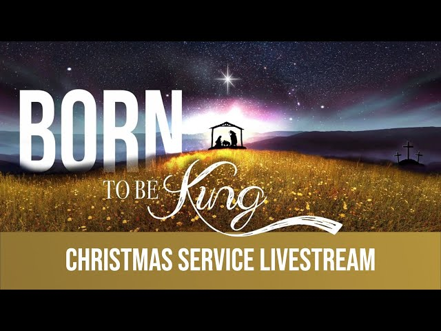 December  19 – Church Livestream – Born to be King