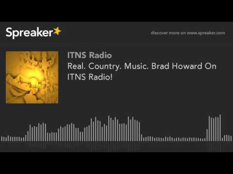 Real. Country. Music. Brad Howard On ITNS Radio! (part 3 of 4)