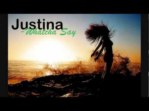 Whatcha Say  Justina