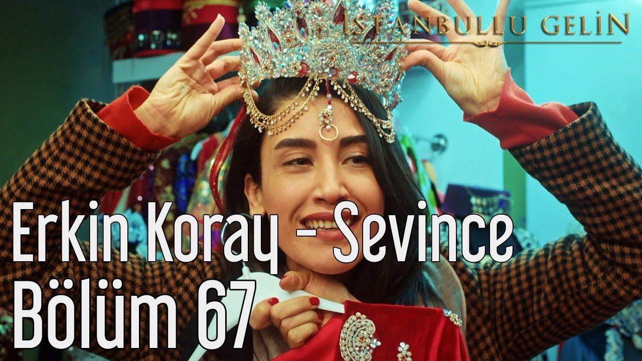 İstanbullu Gelin 67. Bölüm - Erkin Koray - Sevince