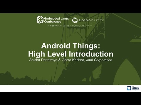 Android Things: High Level Introduction - Anisha Dattatraya & Geeta Krishna, Intel Corporation