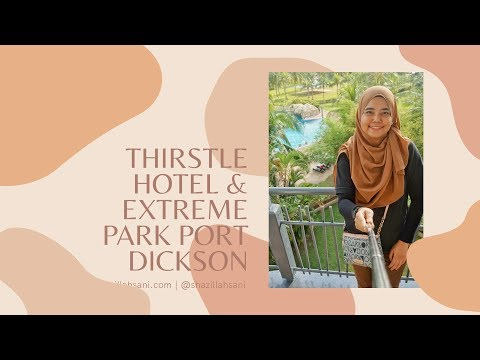 Travel Vlog | Thirstle Hotel And Extreme Park Port Dickson