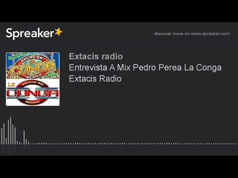 Entrevista A Mix Pedro Perea La Conga Extacis Radio (part 1 de 2)