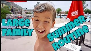LARGE FAMILY SUMMER ROUTINE