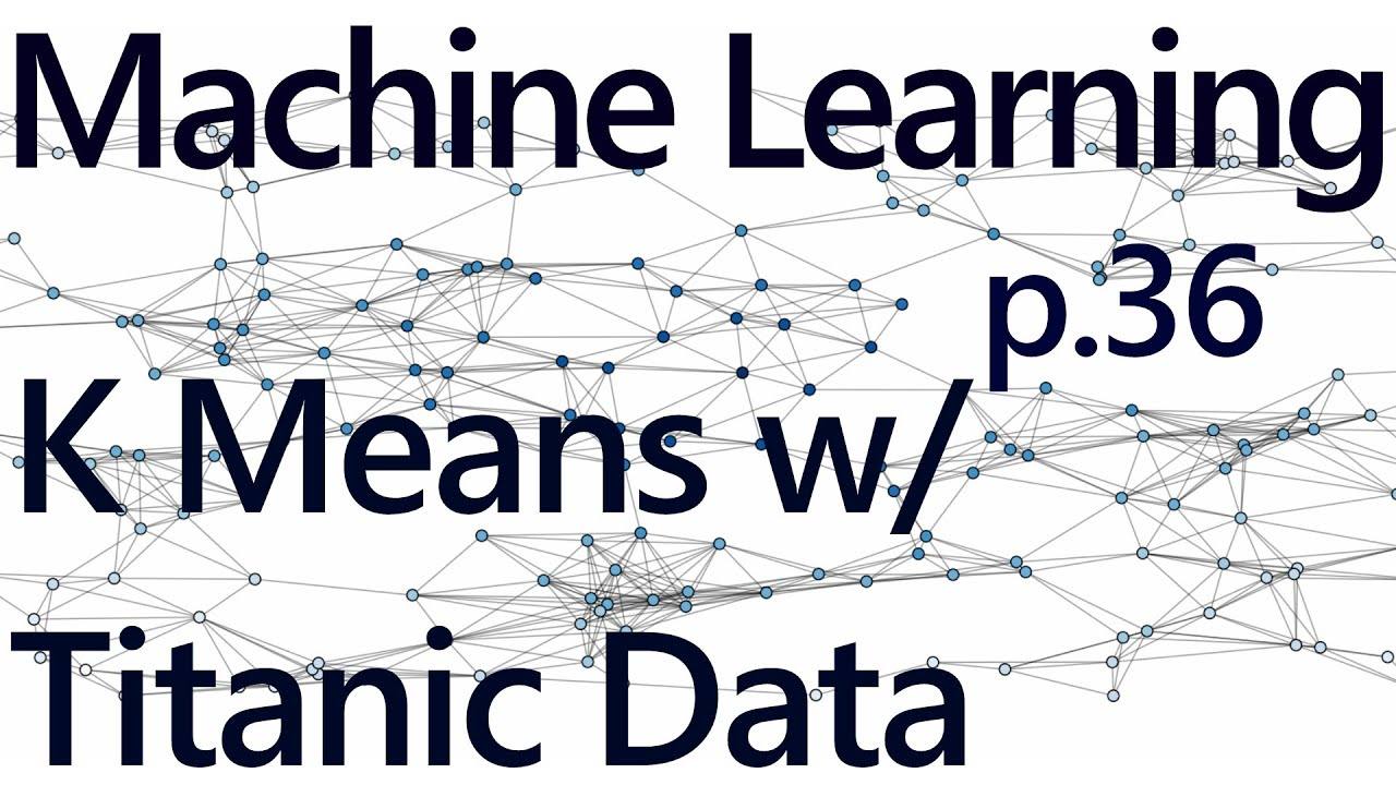 K Means with Titanic Dataset - Practical Machine Learning Tutorial with  Python p 36