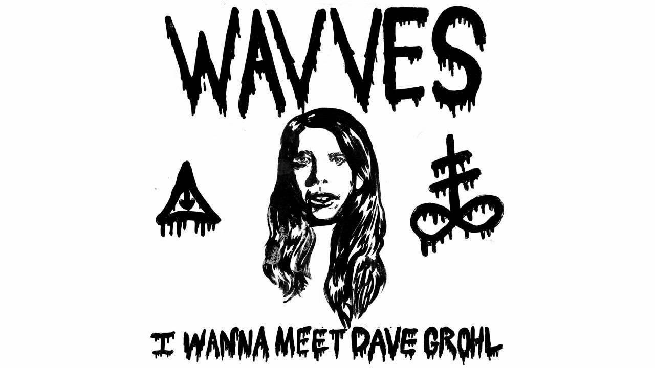 waves i wanna meet dave grohl lyrics