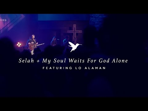 Selah + My Soul Waits For God Alone (Live) featuring Lo Alaman