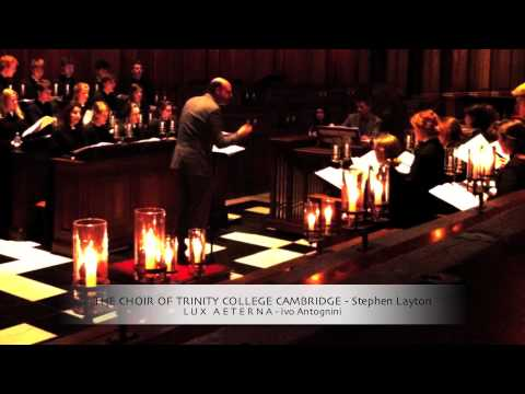 LUX AETERNA (Ivo Antognini) THE CHOIR OF TRINITY COLLEGE CAMBRIDGE