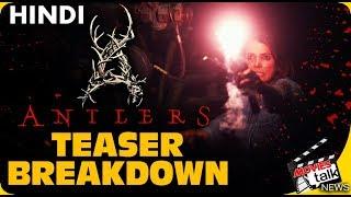 ANTLERS : 2019 Teaser Breakdown [Explained In Hindi]