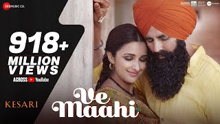 Ve Maahi  Kesari  Akshay Kumar And Parineeti Chopra  Arijit Singh And Asees Kaur  Tanishk Bagchi