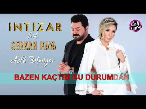 İntizar  - Asla Bitmiyor feat  Serkan Kaya