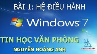 Bài 1 | Hệ Điều Hành Windows 7 | Tin học văn phòng - Nguyễn Hoàng Anh