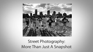 Street Photography - More Than Just A Snapshot