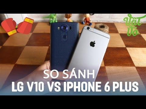 Vật Vờ| So sánh chi tiết LG V10 và iPhone 6 Plus cũ qua sử dụng