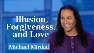 Illusion, Forgiveness, and Reality
