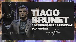 3 SEGREDOS PARA PRESERVAR SUA FAMÍLIA - Tiago Brunet - Comunidade Deus Provedor
