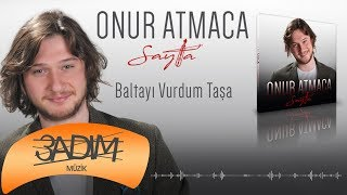 Onur Atmaca - Baltayı Vurdum Taşa (Official Audio Video)