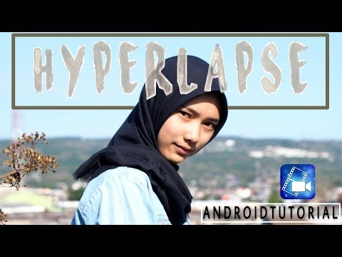 6 Menit Hyperlapse Editing Di Android | Tutorial Video