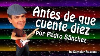 ANTES DE QUE CUENTE DIEZ de Fito y Fitipaldis, por Pedro Sánchez - PARODIA