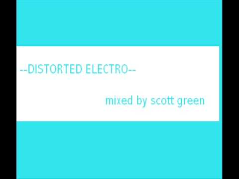 Distorted Electro - Mixed By Scott Green