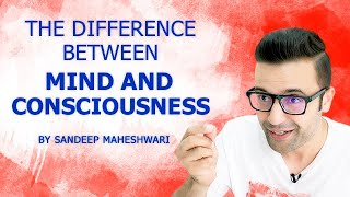 The Difference Between Mind And Consciousness - By Sandeep Maheshwari