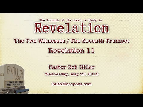 Revelation 11 ~ The Two Witnesses / The Seventh Trumpet [Wed 21]
