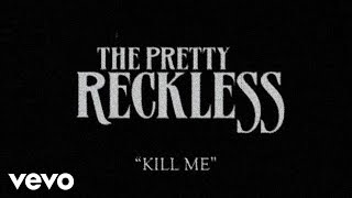 The Pretty Reckless – Kill Me