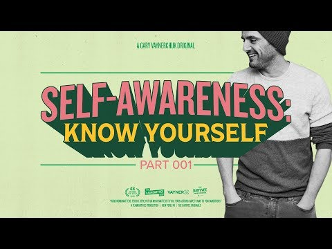 Self-Awareness: Know Yourself:  Gary Vaynerchuk