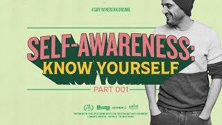 Self-Awareness: Know Yourself:  Gary Vaynerchuk