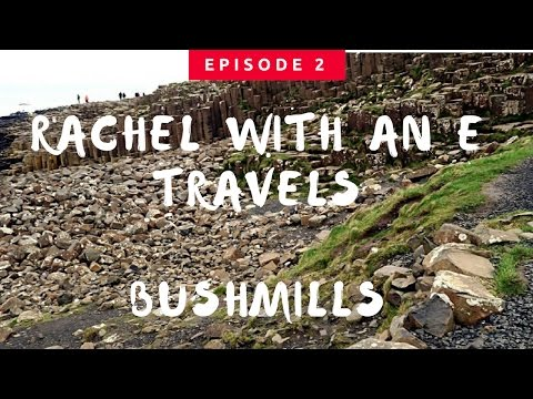 Ireland Travel Vlog - Bushmills, Northern Ireland - Rachel With An E Travels