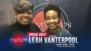 Guest  Apostle Leah Vanterpool - The Conversation with Maria Byrd