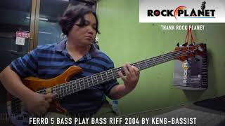Ferro 5 Bass play Bass Riff 2004 by Keng-Bassist