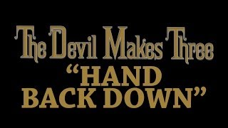 The Devil Makes Three - Hand Back Down [Audio Stream]