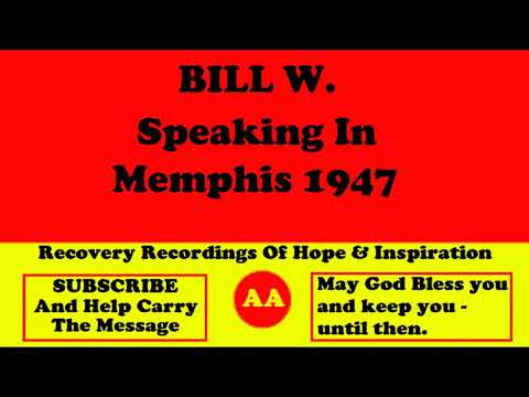 AA Speaker Bill W. Giving An Alcoholics Anonymous Talk In Memphis 1947 from YouTube · Duration:  1 hour 54 minutes 15 seconds