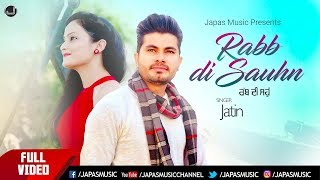 NEW PUNJABI SONG 2018 | RABB DI SAUHN | JATIN | JAPAS MUSIC