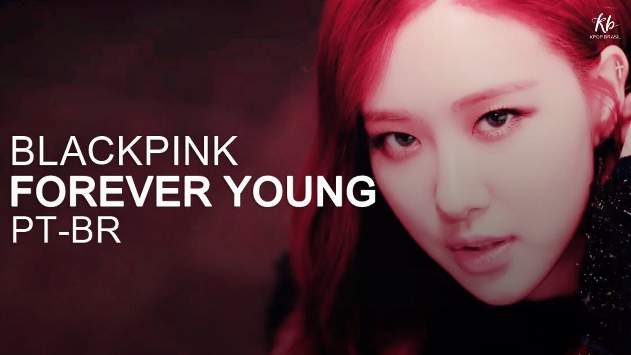 BLACKPINK - FOREVER YOUNG (Tradução | Legendado PT-BR ...