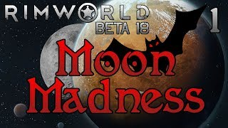 Rimworld: Moon Madness! - Part 1: Vampires and Werewolves, Oh My! [Lovecraft Extreme Beta 18]