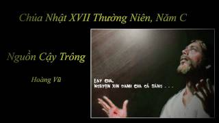 Nguồn Cậy Trông - Hoàng Vũ   (Chúa Nhật 17 Thường Niên, Năm C)