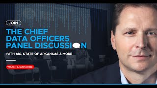 Join the Chief Data Officers Panel Discussion with AIG, State of Arkansas & more