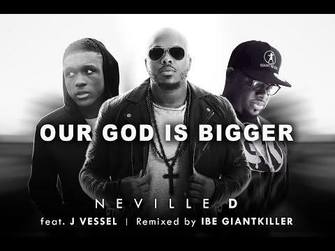 Neville D - Our God is Bigger (GiantKiller Remix) ft. J Vessel