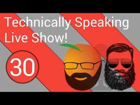 *Technically Speaking - 02.23.2018 Live Show #30
