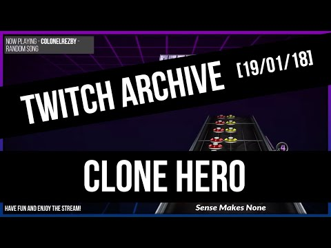 [TWITCH ARCHIVE] Clone Hero! - I Take Requests LIVE! [19/01/18]
