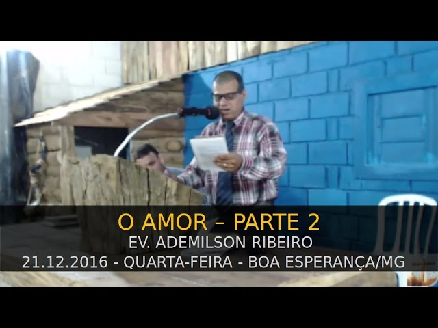 21.12.2016 - Quarta-feira - Ev. Ademilson Ribeiro - Parte 2 - Confraternização Boa Esperança/MG