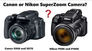 Canon SX70 and Nikon P1000 Superzoom Camera Buying Decision